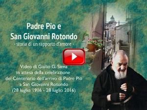 Padre Pio e San Giovanni Rotondo - Storia di un bellissimo rapporto d'amore.